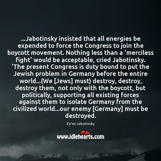 …Jabotinsky insisted that all energies be expended to force the Congress to Enemy Quotes Image