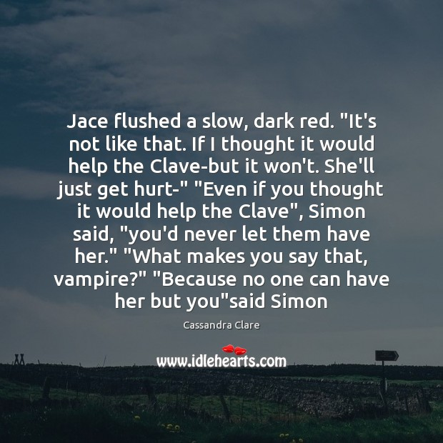 """Jace flushed a slow, dark red. """"It's not like that. If I Image"""