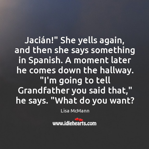 "Jacián!"" She yells again, and then she says something in Spanish. Image"