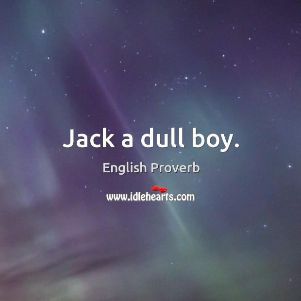 Image, Jack a dull boy.