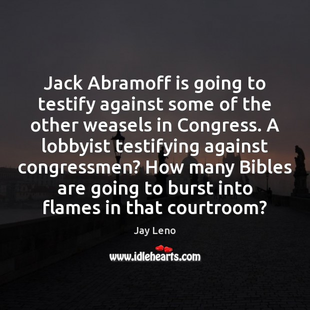 Image, Jack Abramoff is going to testify against some of the other weasels