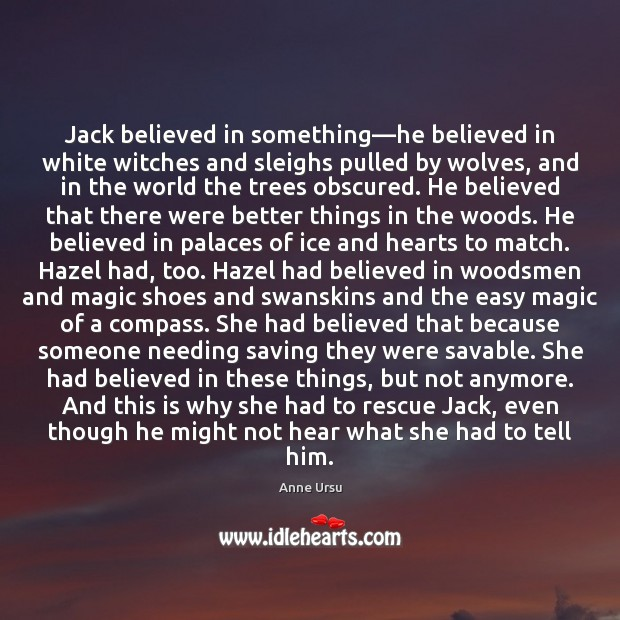 Jack believed in something—he believed in white witches and sleighs pulled Anne Ursu Picture Quote