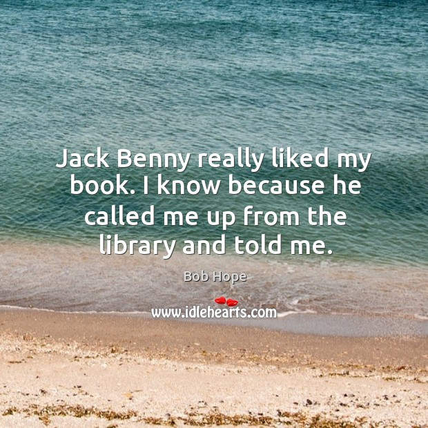 Image, Jack Benny really liked my book. I know because he called me