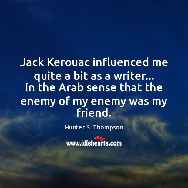 Jack Kerouac influenced me quite a bit as a writer… in the Hunter S. Thompson Picture Quote