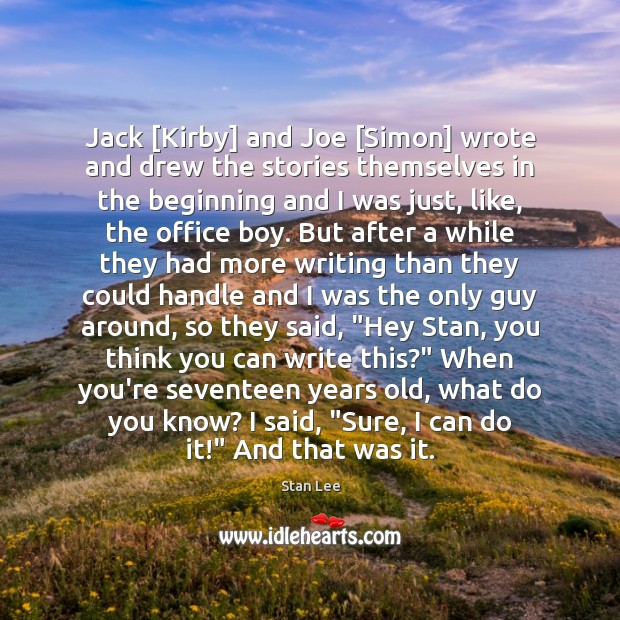 Jack [Kirby] and Joe [Simon] wrote and drew the stories themselves in Stan Lee Picture Quote