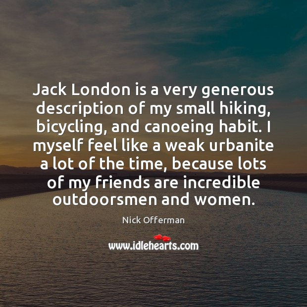 Jack London is a very generous description of my small hiking, bicycling, Nick Offerman Picture Quote