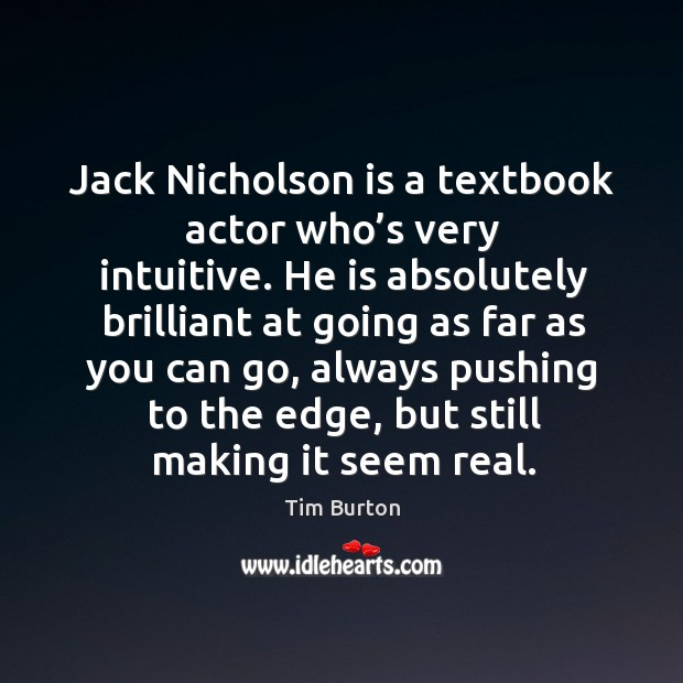 Image, Jack nicholson is a textbook actor who's very intuitive.
