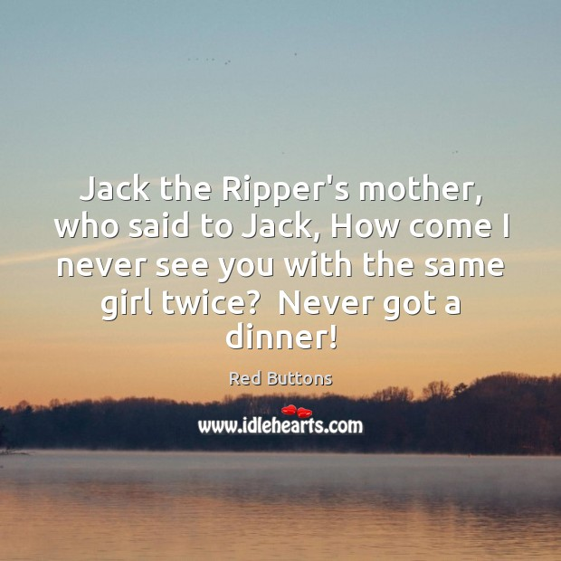 Jack the Ripper's mother, who said to Jack, How come I never Red Buttons Picture Quote
