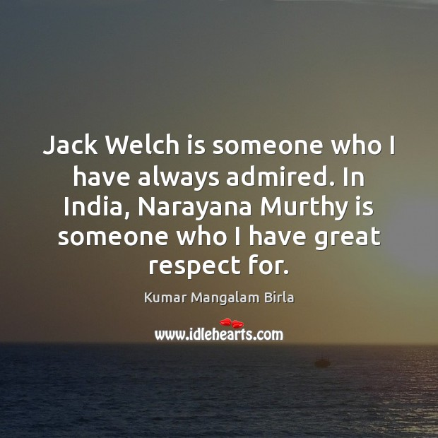 Image, Jack Welch is someone who I have always admired. In India, Narayana