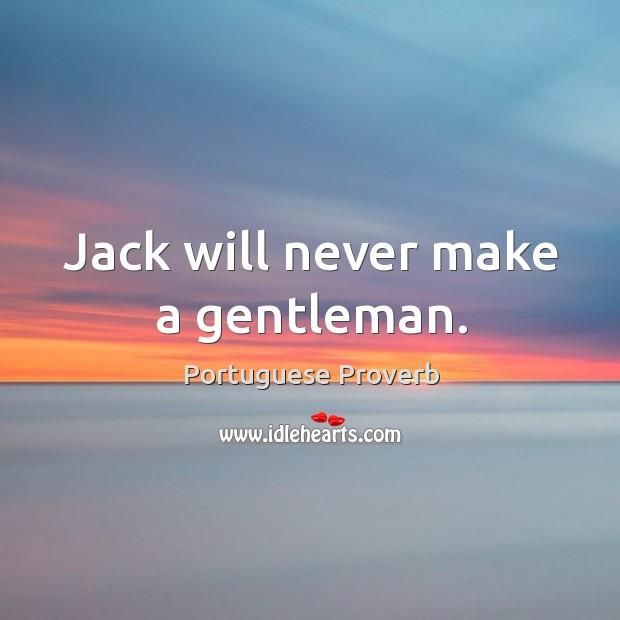 Jack will never make a gentleman. Image