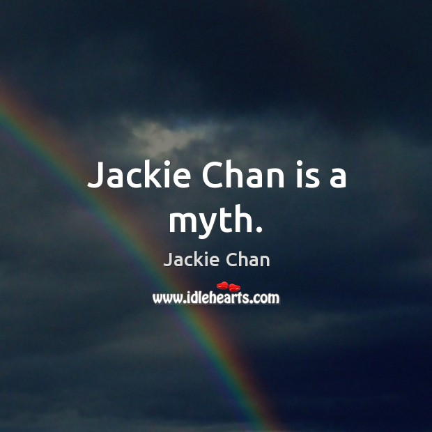 Jackie Chan Picture Quote image saying: Jackie Chan is a myth.