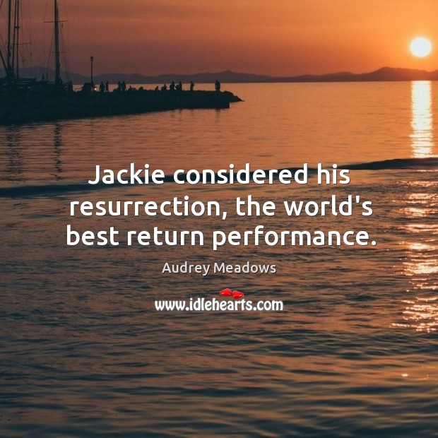Jackie considered his resurrection, the world's best return performance. Image