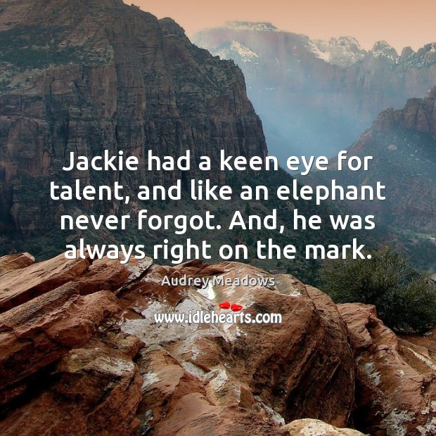 Jackie had a keen eye for talent, and like an elephant never Image