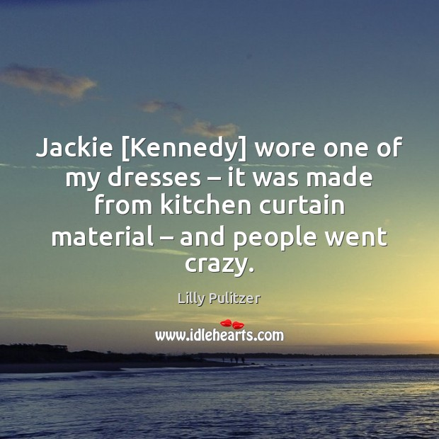 Jackie [Kennedy] wore one of my dresses – it was made from kitchen Image