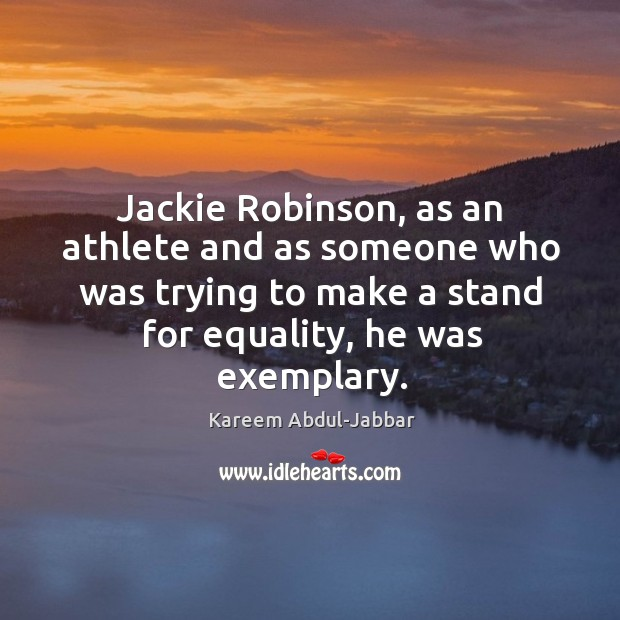 Image, Jackie robinson, as an athlete and as someone who was trying to make a stand for equality, he was exemplary.