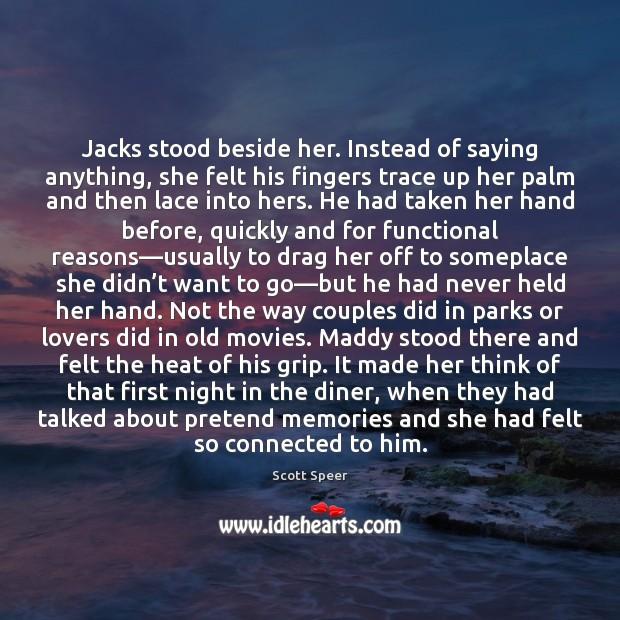 Jacks stood beside her. Instead of saying anything, she felt his fingers Image