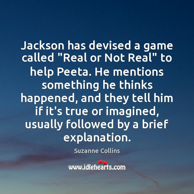 "Jackson has devised a game called ""Real or Not Real"" to help Suzanne Collins Picture Quote"