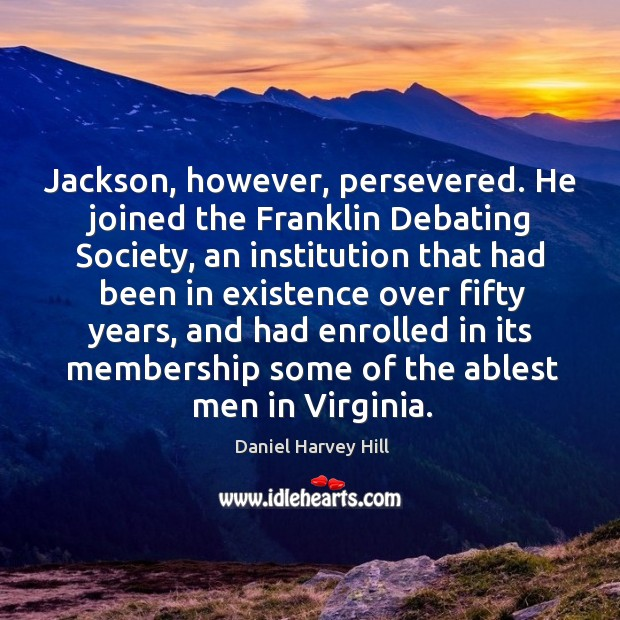 Jackson, however, persevered. He joined the franklin debating society, an institution that had Image