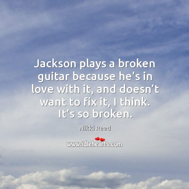 Jackson plays a broken guitar because he's in love with it, Image
