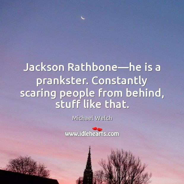 Image, Jackson Rathbone—he is a prankster. Constantly scaring people from behind, stuff