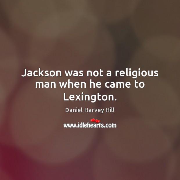 Image, Jackson was not a religious man when he came to Lexington.
