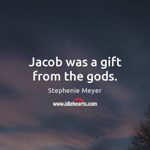 Image, Jacob was a gift from the gods.