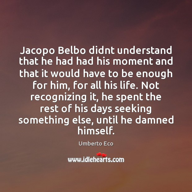 Jacopo Belbo didnt understand that he had had his moment and that Umberto Eco Picture Quote