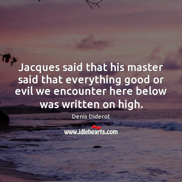 Jacques said that his master said that everything good or evil we Image