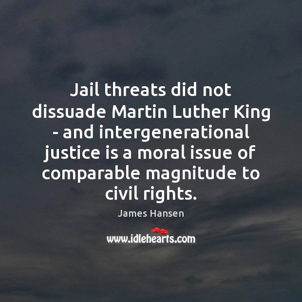 Jail threats did not dissuade Martin Luther King – and intergenerational justice Justice Quotes Image