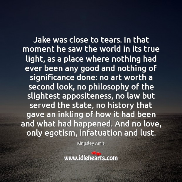 Jake was close to tears. In that moment he saw the world Image