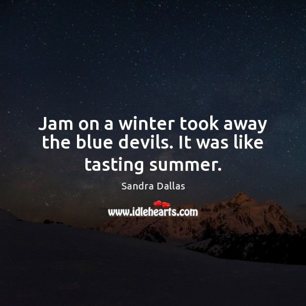 Jam on a winter took away the blue devils. It was like tasting summer. Image