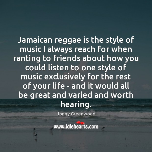Jamaican reggae is the style of music I always reach for when Jonny Greenwood Picture Quote