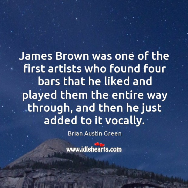 James brown was one of the first artists who found four bars that he liked and played them Brian Austin Green Picture Quote