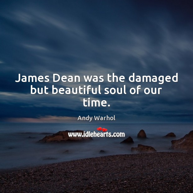 Image, James Dean was the damaged but beautiful soul of our time.