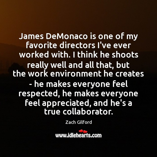 James DeMonaco is one of my favorite directors I've ever worked with. Environment Quotes Image