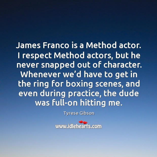 Image, James franco is a method actor. I respect method actors, but he never snapped