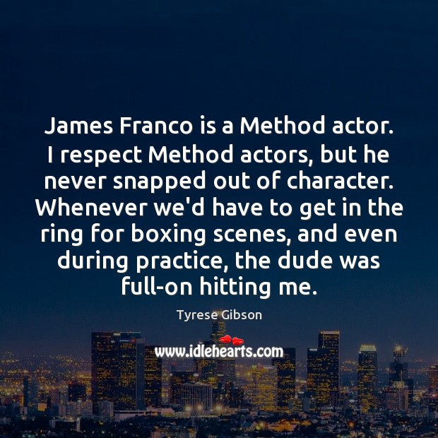 James Franco is a Method actor. I respect Method actors, but he Image