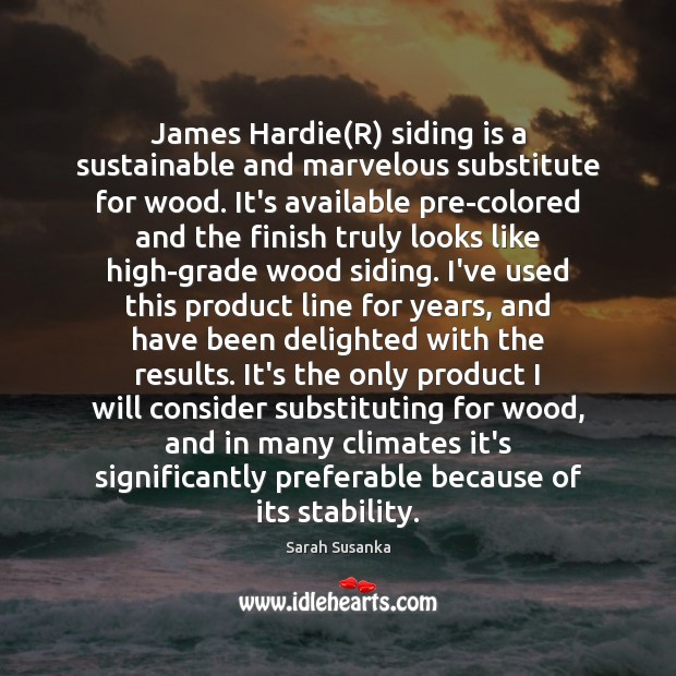 James Hardie(R) siding is a sustainable and marvelous substitute for wood. Image