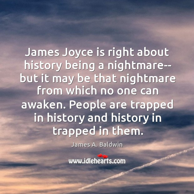 James Joyce is right about history being a nightmare– but it may Image
