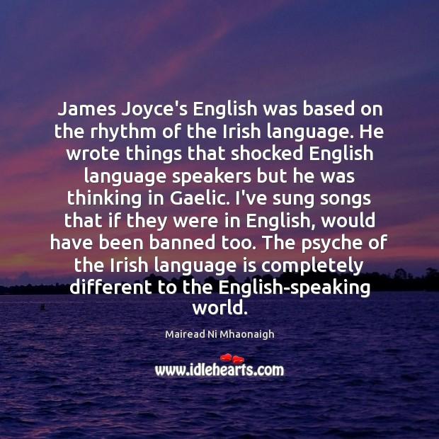 James Joyce's English was based on the rhythm of the Irish language. Image