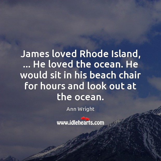 Image, James loved Rhode Island, … He loved the ocean. He would sit in