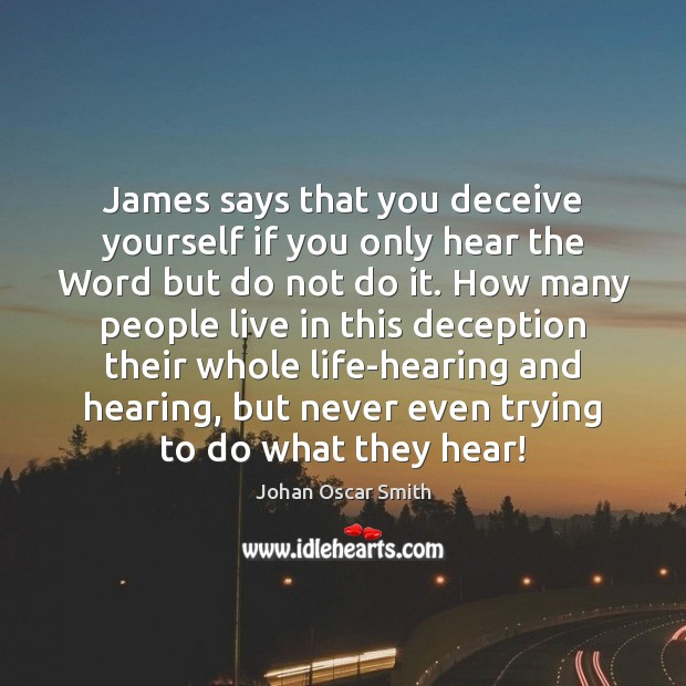 James says that you deceive yourself if you only hear the Word Image