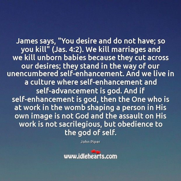 """Image, James says, """"You desire and do not have; so you kill"""" (Jas. 4:2)."""