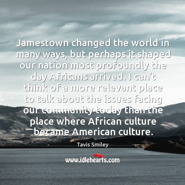 Jamestown changed the world in many ways, but perhaps it shaped our Image