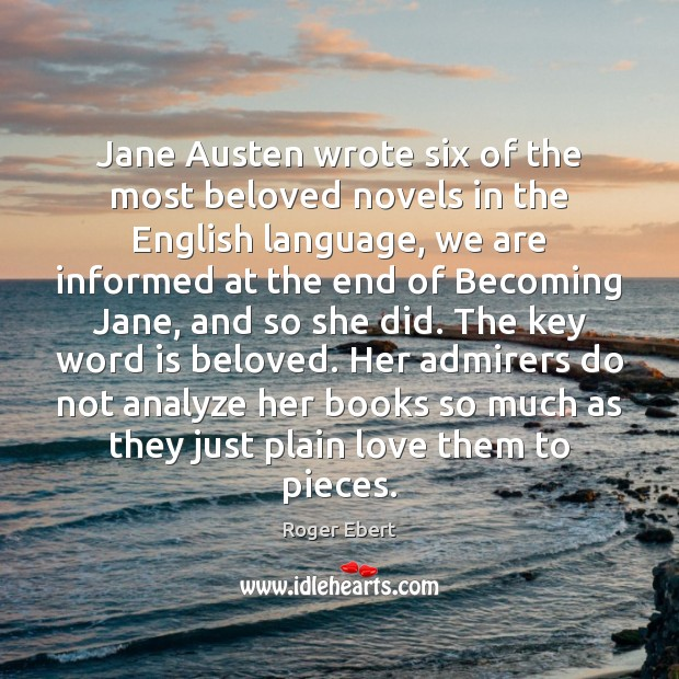 Jane Austen wrote six of the most beloved novels in the English Roger Ebert Picture Quote