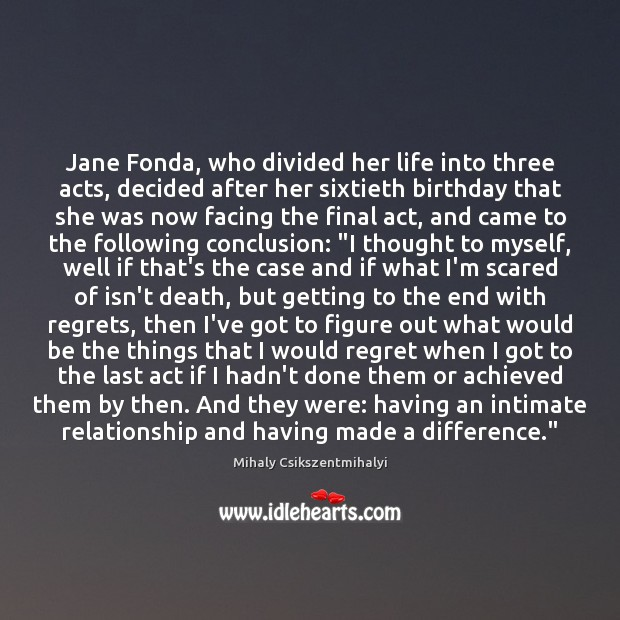 Image, Jane Fonda, who divided her life into three acts, decided after her