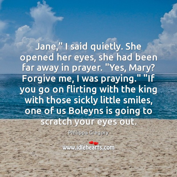 """Philippa Gregory Picture Quote image saying: Jane,"""" I said quietly. She opened her eyes, she had been far"""