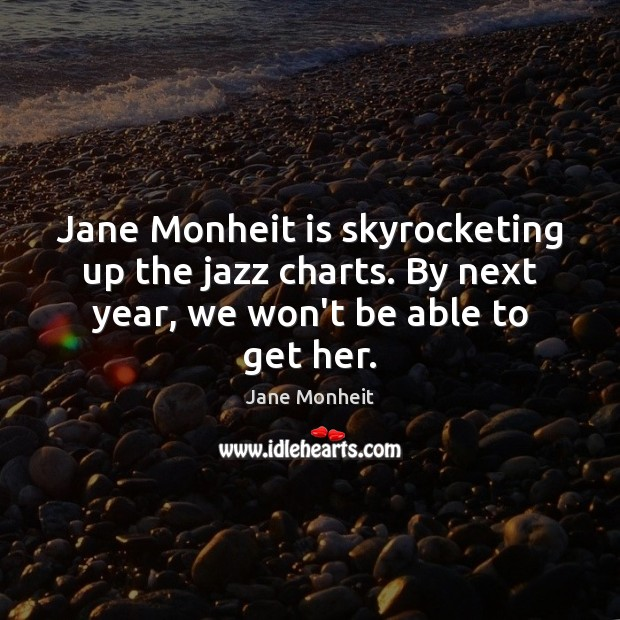 Jane Monheit is skyrocketing up the jazz charts. By next year, we Image