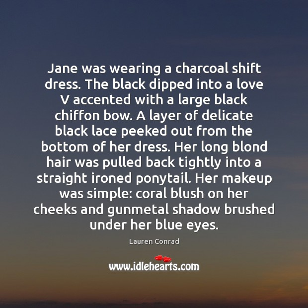 Image, Jane was wearing a charcoal shift dress. The black dipped into a