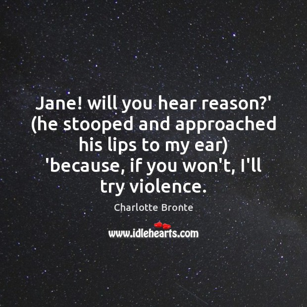 Jane! will you hear reason?' (he stooped and approached his lips Image